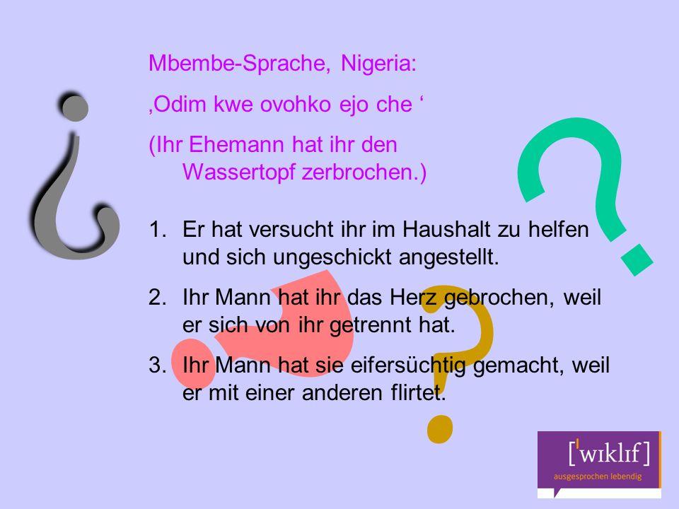 Mbembe-Sprache, Nigeria: 'Odim kwe ovohko ejo che ' (Ihr Ehemann hat ihr den Wassertopf zerbrochen.) 1.