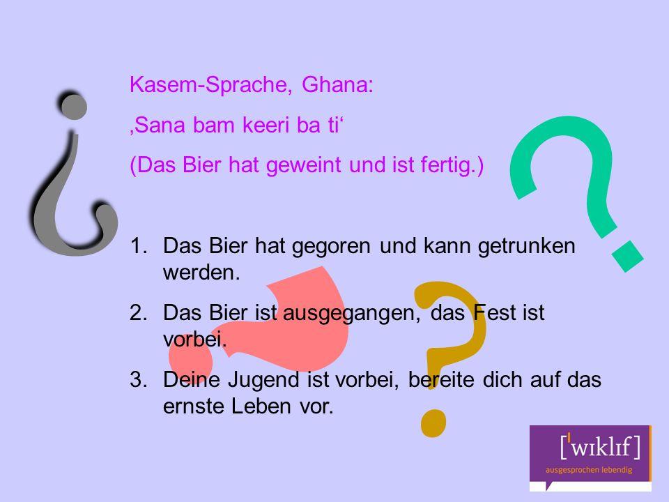 Kasem-Sprache, Ghana: 'Sana bam keeri ba ti' (Das Bier hat geweint und ist fertig.) 1.
