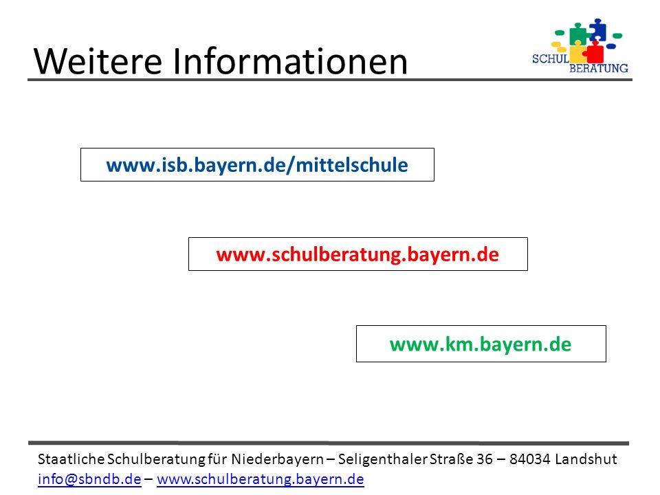 Staatliche Schulberatung für Niederbayern – Seligenthaler Straße 36 – 84034 Landshut info@sbndb.deinfo@sbndb.de – www.schulberatung.bayern.dewww.schulberatung.bayern.de Weitere Informationen www.isb.bayern.de/mittelschule www.schulberatung.bayern.de www.km.bayern.de