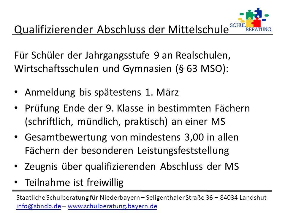 Staatliche Schulberatung für Niederbayern – Seligenthaler Straße 36 – 84034 Landshut info@sbndb.deinfo@sbndb.de – www.schulberatung.bayern.dewww.schulberatung.bayern.de Für Schüler der Jahrgangsstufe 9 an Realschulen, Wirtschaftsschulen und Gymnasien (§ 63 MSO): Anmeldung bis spätestens 1.