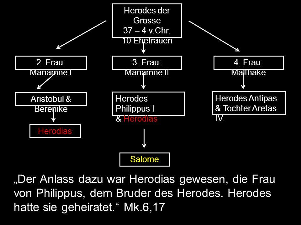 Herodes der Grosse 37 – 4 v.Chr. 10 Ehefrauen 2. Frau: Mariamne I Aristobul & Berenike Herodias 3.