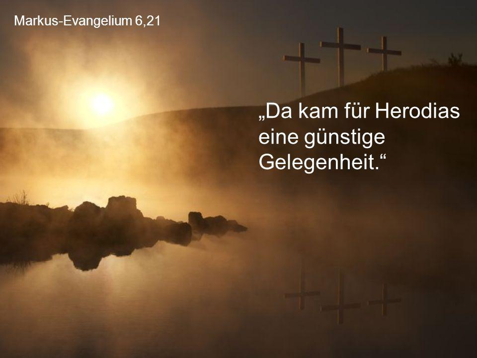 """Markus-Evangelium 6,21 """"Da kam für Herodias eine günstige Gelegenheit."""