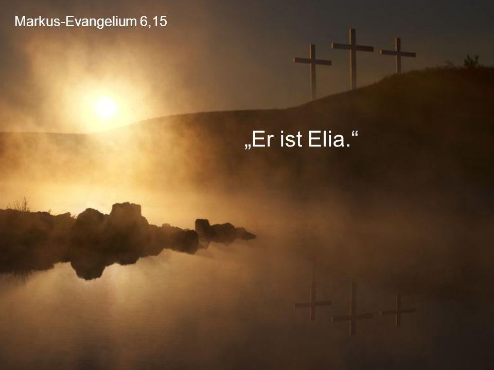 """Markus-Evangelium 6,15 """"Er ist Elia."""