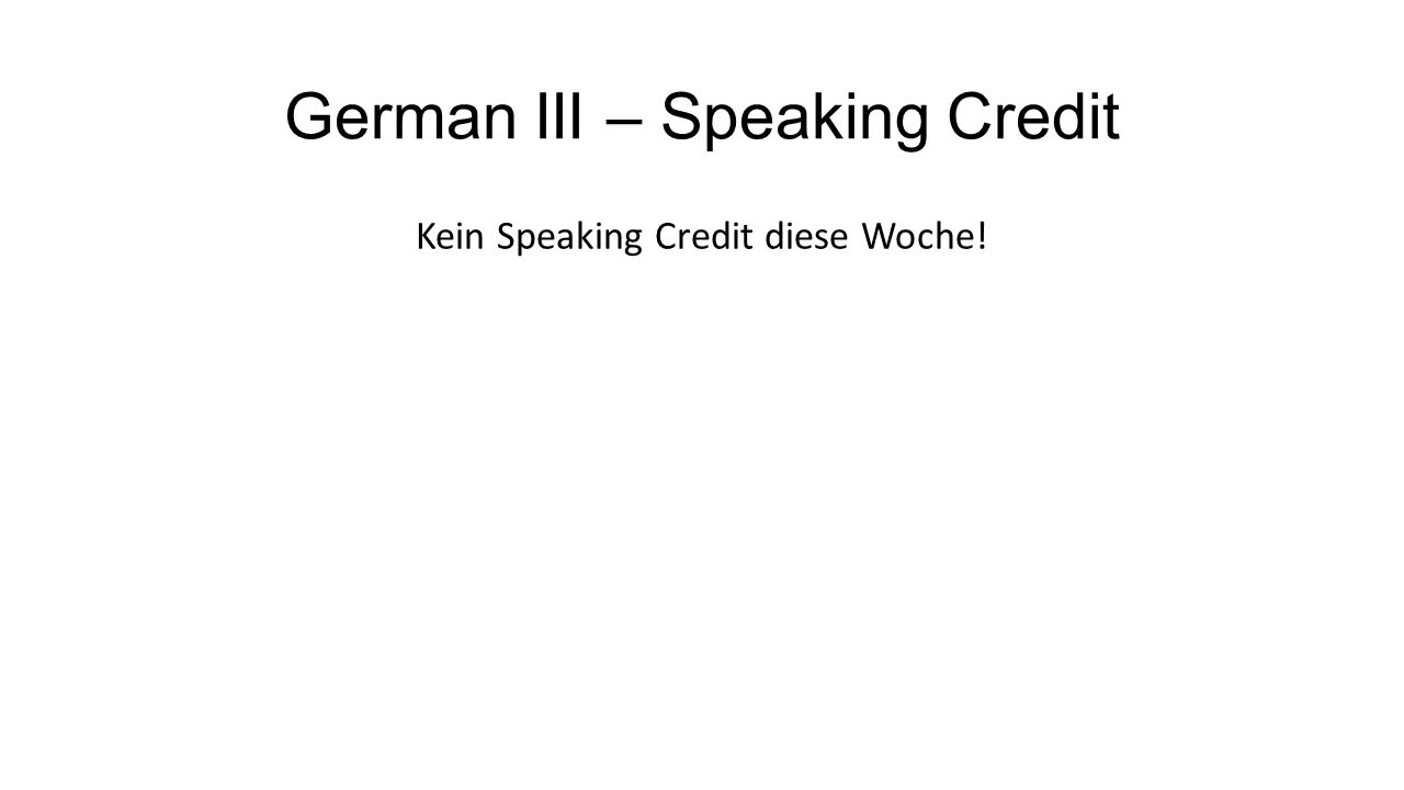 German III – Speaking Credit Kein Speaking Credit diese Woche!