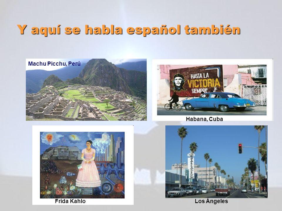 Y aquí se habla español también Machu Picchu, Perú Habana, Cuba Frida KahloLos Ángeles