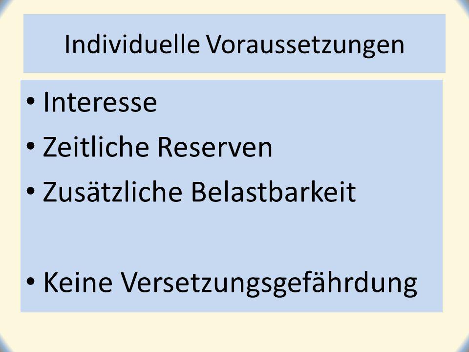 Individuelle Voraussetzungen Interesse Zeitliche Reserven Zusätzliche Belastbarkeit Keine Versetzungsgefährdung