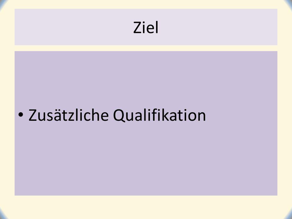 Ziel Zusätzliche Qualifikation