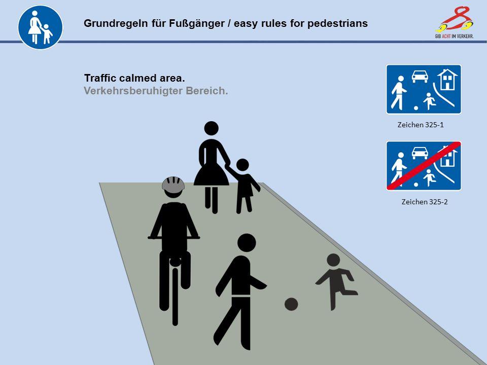 Grundregeln für Fußgänger / easy rules for pedestrians www.gib-acht-im-verkehr.de Traffic calmed area. Verkehrsberuhigter Bereich. Zeichen 325-1 Zeich