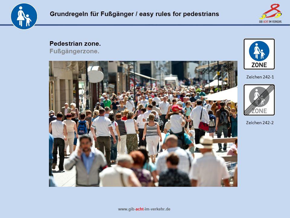 Grundregeln für Fußgänger / easy rules for pedestrians www.gib-acht-im-verkehr.de Pedestrian zone. Fußgängerzone. Zeichen 242-2 Zeichen 242-1
