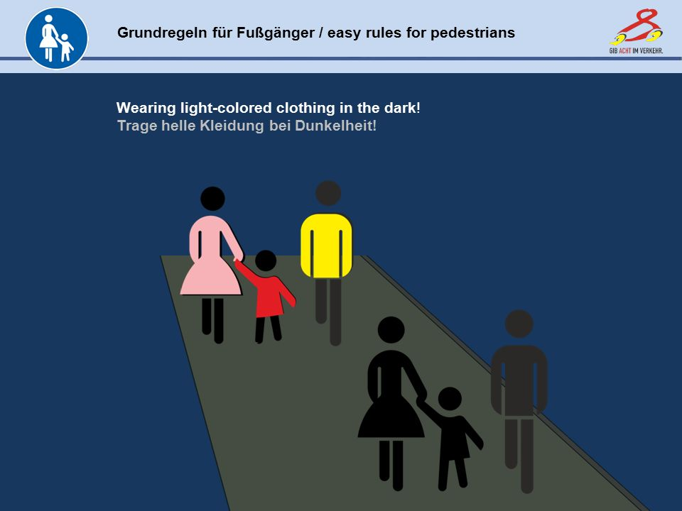 Grundregeln für Fußgänger / easy rules for pedestrians www.gib-acht-im-verkehr.de Wearing light-colored clothing in the dark.