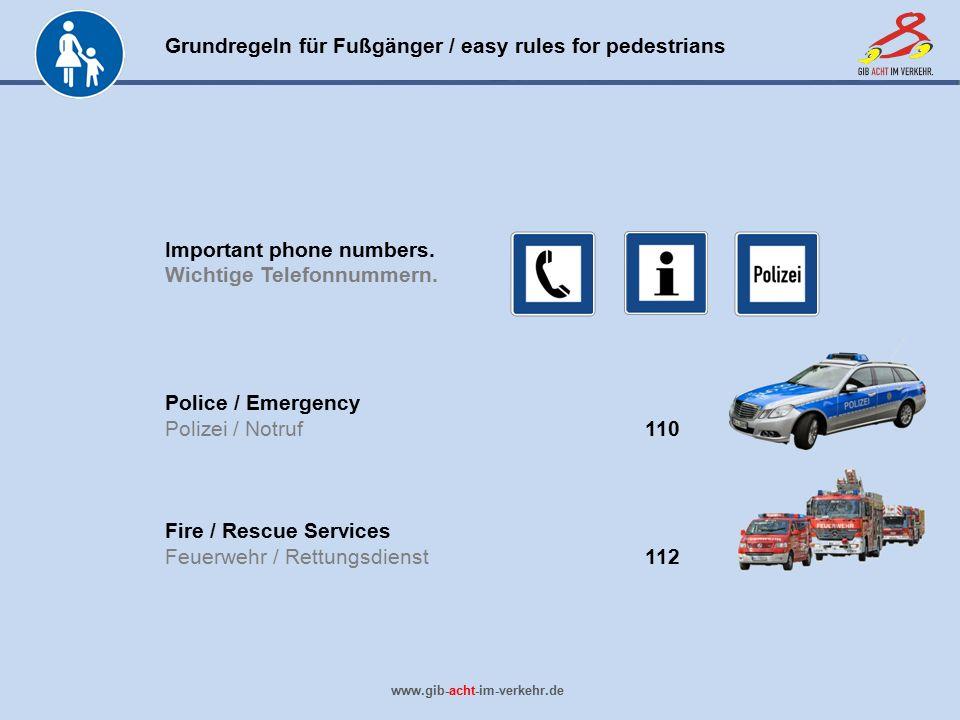 Grundregeln für Fußgänger / easy rules for pedestrians www.gib-acht-im-verkehr.de Important phone numbers. Wichtige Telefonnummern. Police / Emergency