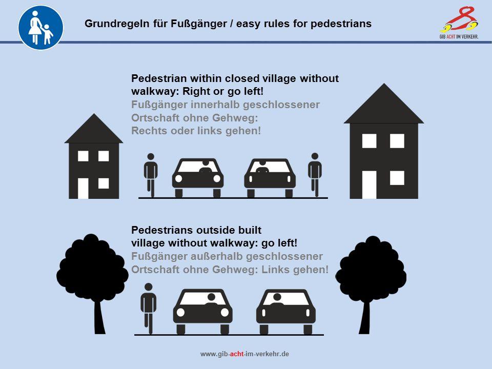 Grundregeln für Fußgänger / easy rules for pedestrians www.gib-acht-im-verkehr.de Pedestrian within closed village without walkway: Right or go left!