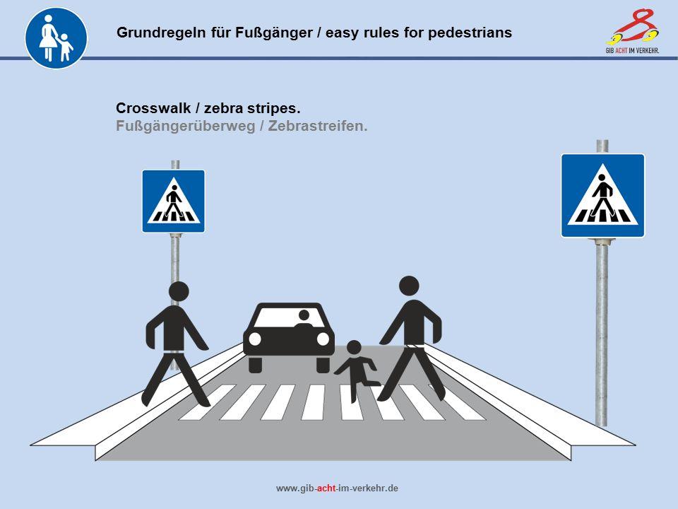 Grundregeln für Fußgänger / easy rules for pedestrians www.gib-acht-im-verkehr.de Crosswalk / zebra stripes. Fußgängerüberweg / Zebrastreifen.