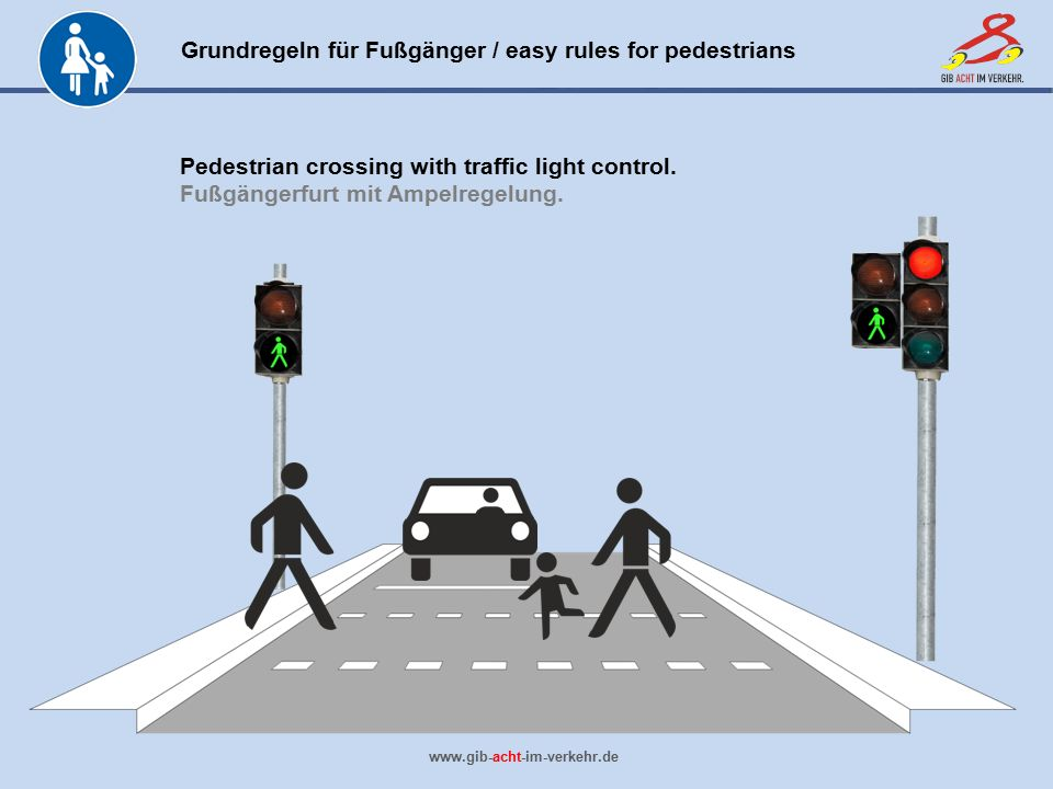 Grundregeln für Fußgänger / easy rules for pedestrians www.gib-acht-im-verkehr.de Pedestrian crossing with traffic light control. Fußgängerfurt mit Am