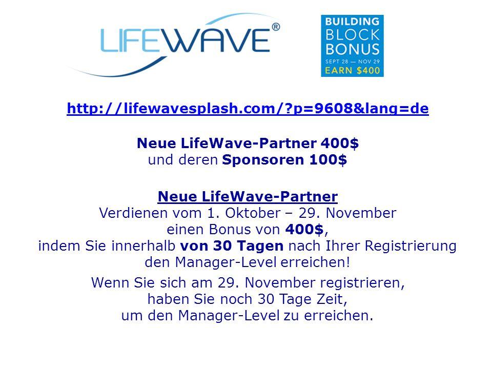 Neue LifeWave-Partner 400$ und deren Sponsoren 100$ Neue LifeWave-Partner Verdienen vom 1.