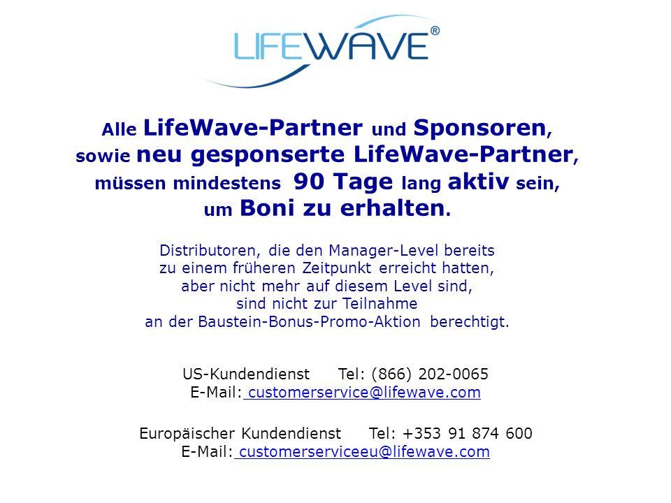 Alle LifeWave-Partner und Sponsoren, sowie neu gesponserte LifeWave-Partner, müssen mindestens 90 Tage lang aktiv sein, um Boni zu erhalten.