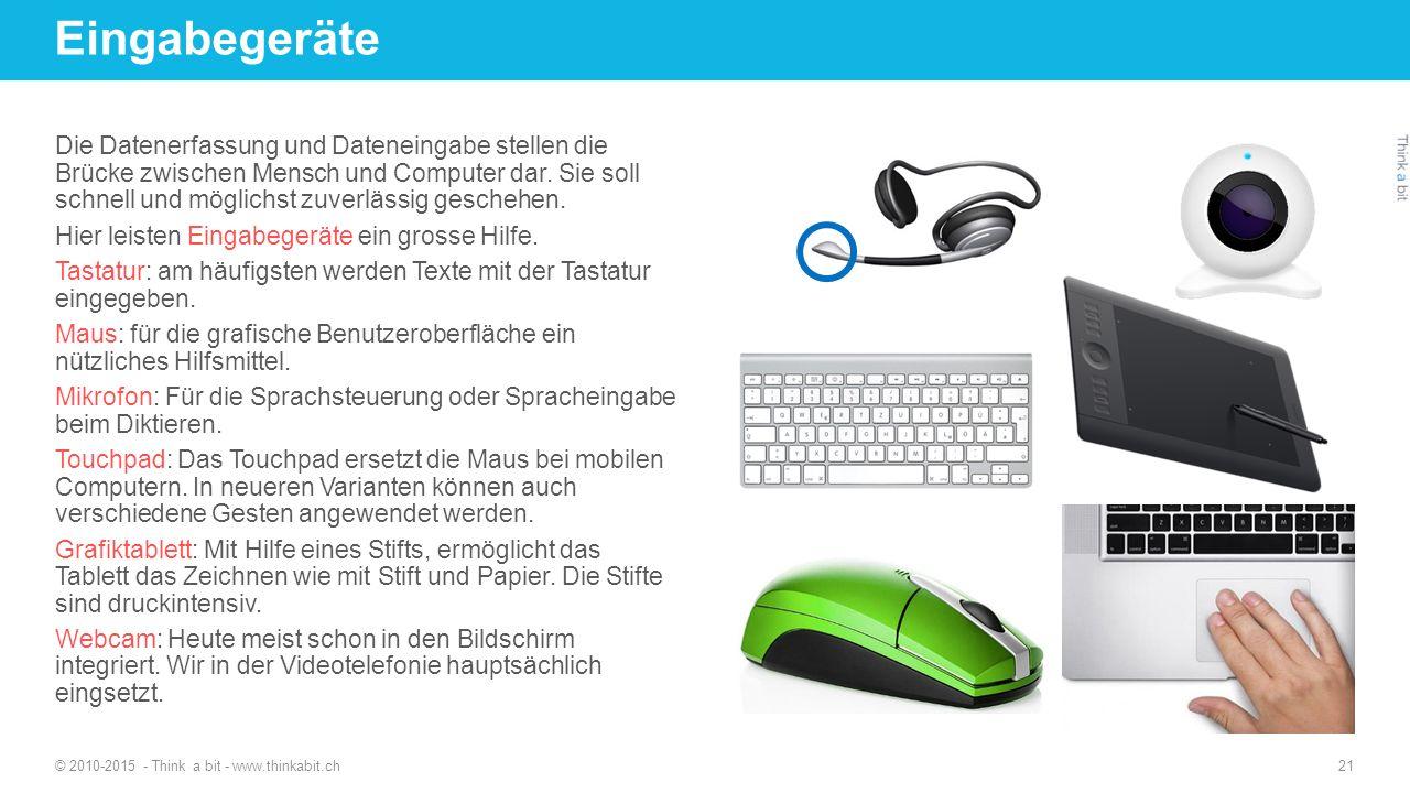 Eingabegeräte © 2010-2015 - Think a bit - www.thinkabit.ch 21 Die Datenerfassung und Dateneingabe stellen die Brücke zwischen Mensch und Computer dar.