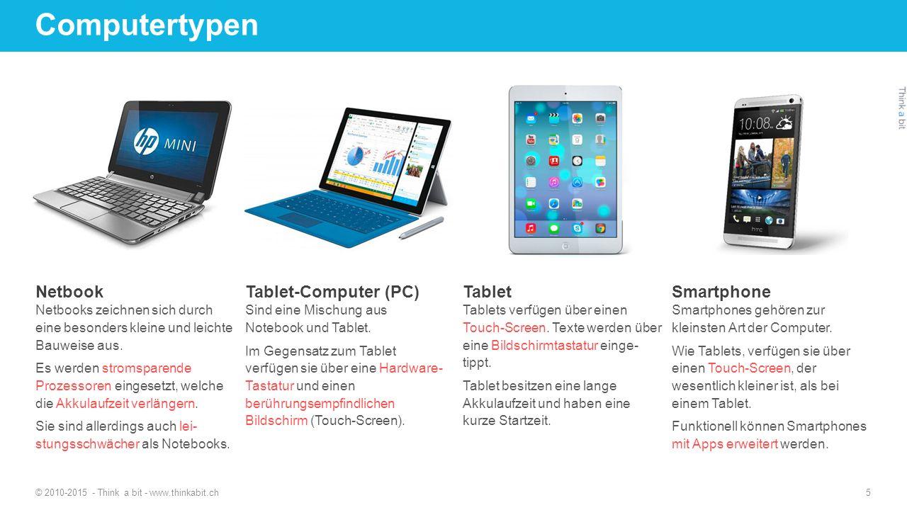 Computertypen © 2010-2015 - Think a bit - www.thinkabit.ch 5 Netbook Netbooks zeichnen sich durch eine besonders kleine und leichte Bauweise aus. Es w