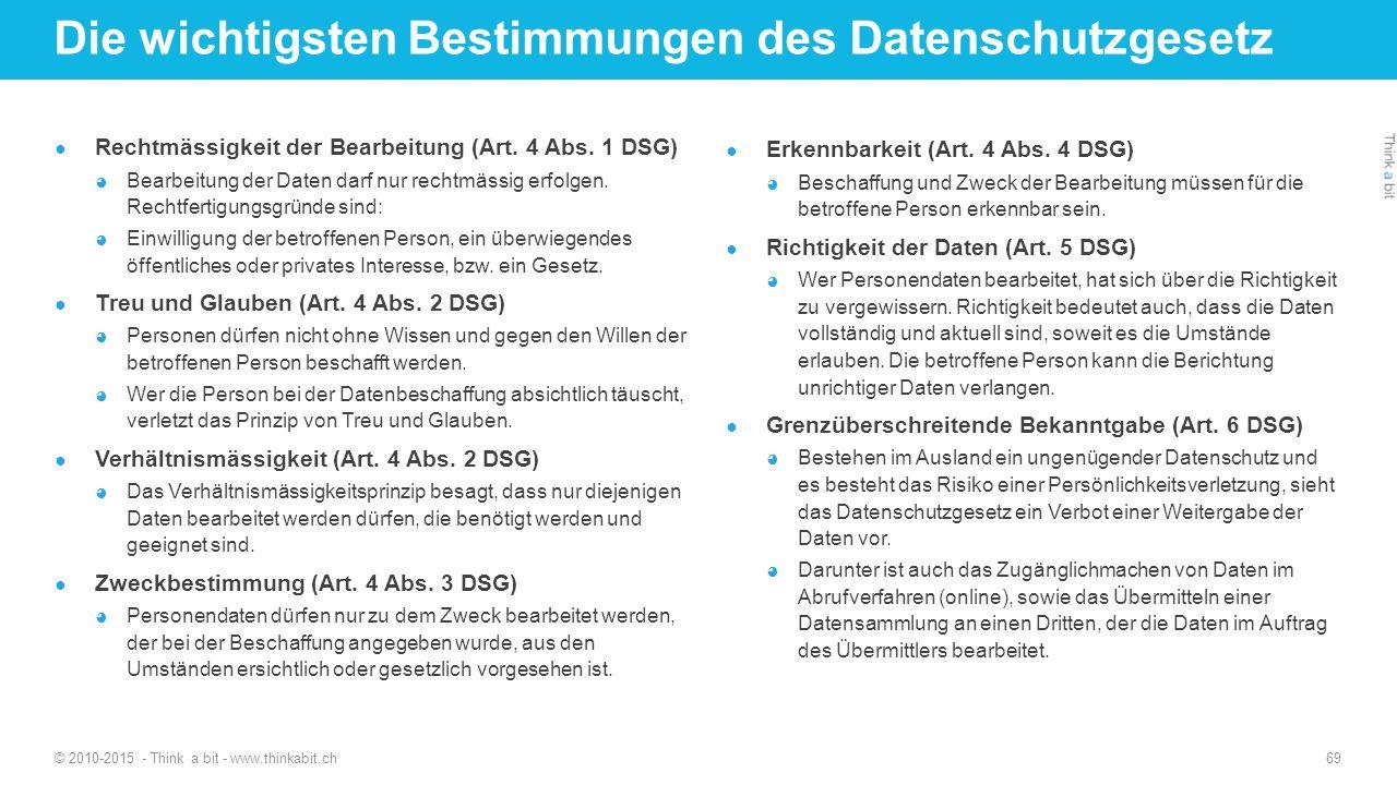 Die wichtigsten Bestimmungen des Datenschutzgesetz ● Rechtmässigkeit der Bearbeitung (Art. 4 Abs. 1 DSG) ◕ Bearbeitung der Daten darf nur rechtmässig