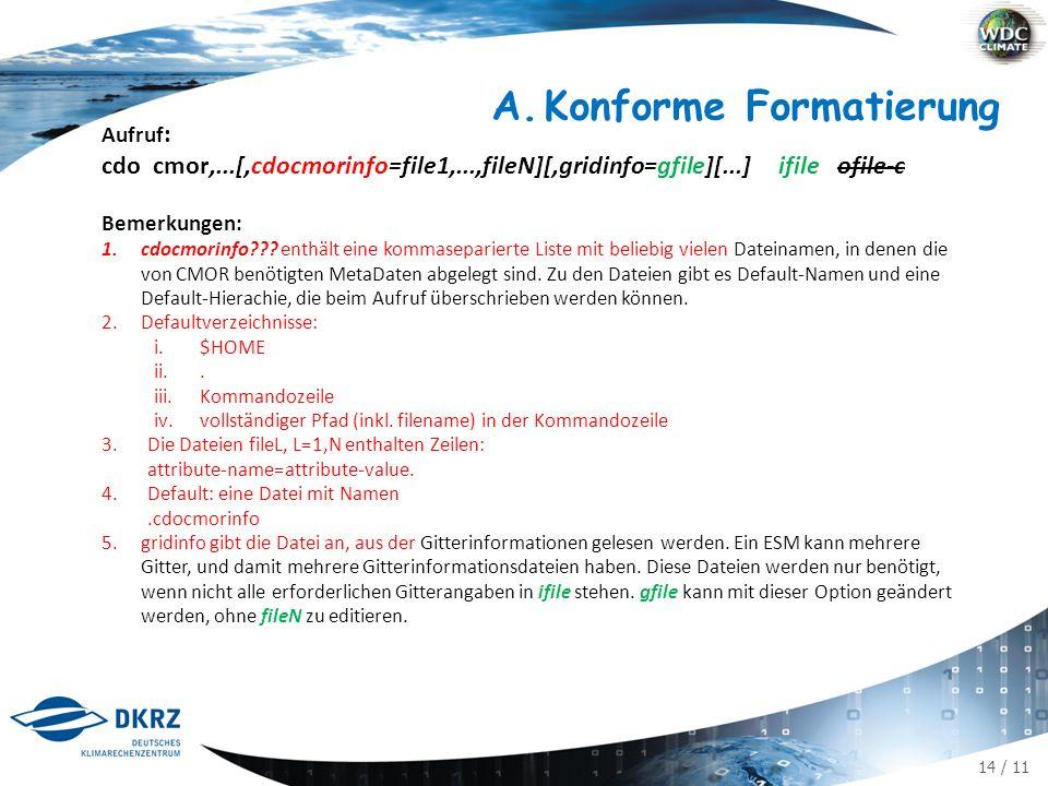 14 / 11 Aufruf : cdo cmor,...[,cdocmorinfo=file1,...,fileN][,gridinfo=gfile][...] ifile ofile-c Bemerkungen: 1.cdocmorinfo .