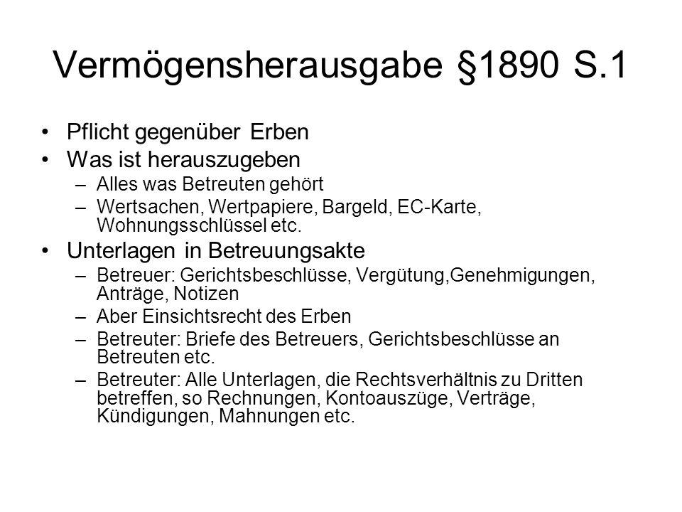 Vermögensherausgabe §1890 S.1 Pflicht gegenüber Erben Was ist herauszugeben –Alles was Betreuten gehört –Wertsachen, Wertpapiere, Bargeld, EC-Karte, Wohnungsschlüssel etc.