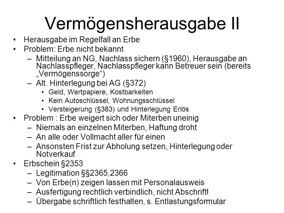 "Vermögensherausgabe II Herausgabe im Regelfall an Erbe Problem: Erbe nicht bekannt –Mitteilung an NG, Nachlass sichern (§1960), Herausgabe an Nachlasspfleger, Nachlasspfleger kann Betreuer sein (bereits ""Vermögenssorge ) –Alt."