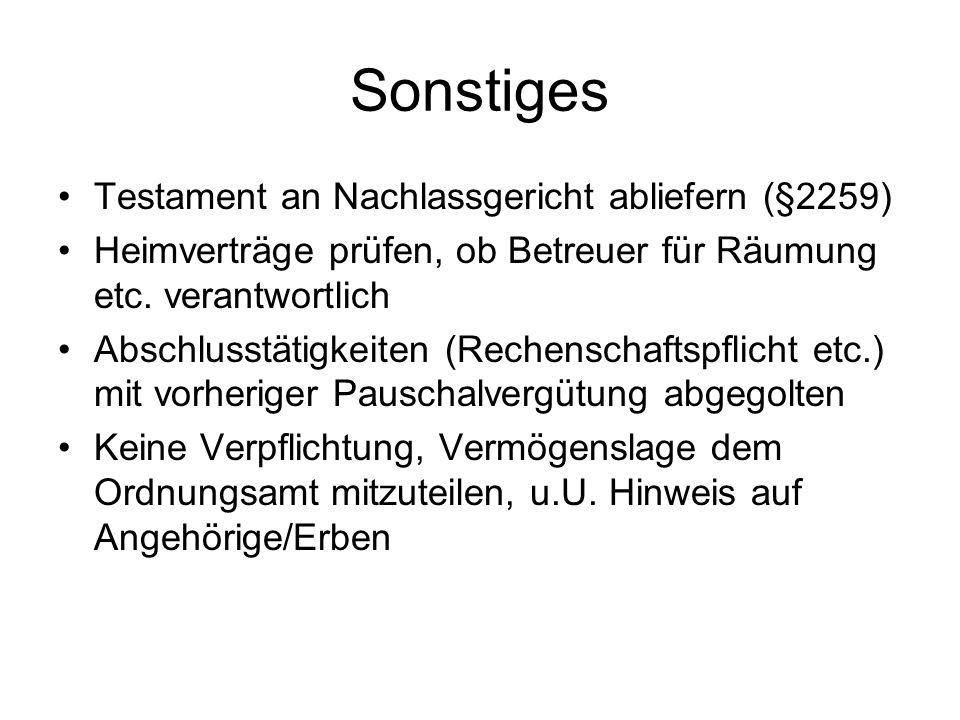 Sonstiges Testament an Nachlassgericht abliefern (§2259) Heimverträge prüfen, ob Betreuer für Räumung etc. verantwortlich Abschlusstätigkeiten (Rechen