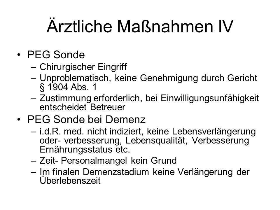 Ärztliche Maßnahmen IV PEG Sonde –Chirurgischer Eingriff –Unproblematisch, keine Genehmigung durch Gericht § 1904 Abs.