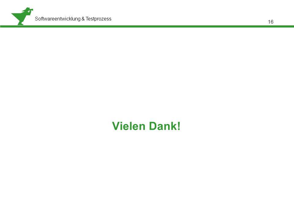 Präsentationstitel, Referent: Meta Normal-Roman 12 pt Softwareentwicklung & Testprozess 16 Vielen Dank!