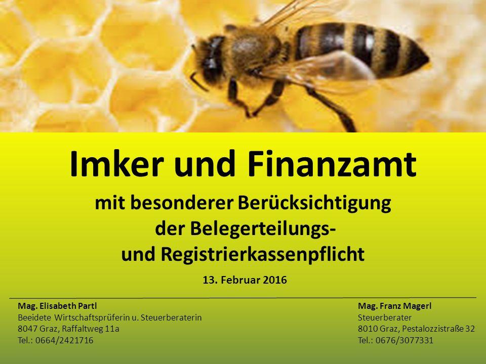 Imker und Finanzamt mit besonderer Berücksichtigung der Belegerteilungs- und Registrierkassenpflicht 13. Februar 2016 Mag. Elisabeth PartlMag. Franz M