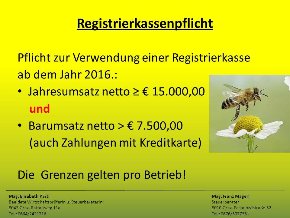 Registrierkassenpflicht Pflicht zur Verwendung einer Registrierkasse ab dem Jahr 2016.: Jahresumsatz netto ≥ € 15.000,00 und Barumsatz netto ˃ € 7.500