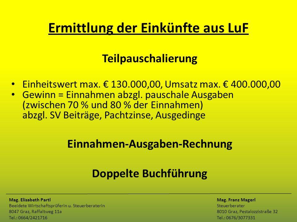 Ermittlung der Einkünfte aus LuF Teilpauschalierung Einheitswert max. € 130.000,00, Umsatz max. € 400.000,00 Gewinn = Einnahmen abzgl. pauschale Ausga