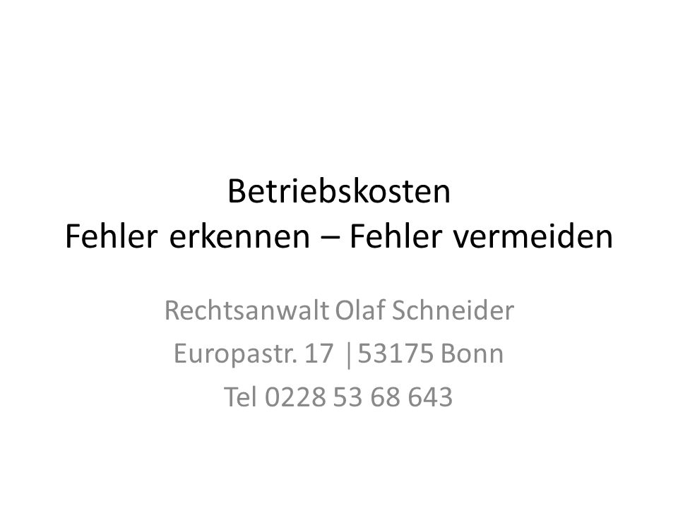 Betriebskosten Fehler erkennen – Fehler vermeiden Rechtsanwalt Olaf Schneider Europastr. 17 │ 53175 Bonn Tel 0228 53 68 643