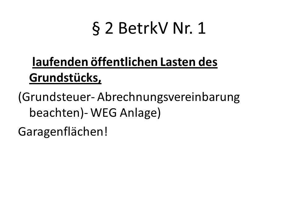 § 2 BetrkV Nr. 1 laufenden öffentlichen Lasten des Grundstücks, (Grundsteuer- Abrechnungsvereinbarung beachten)- WEG Anlage) Garagenflächen!