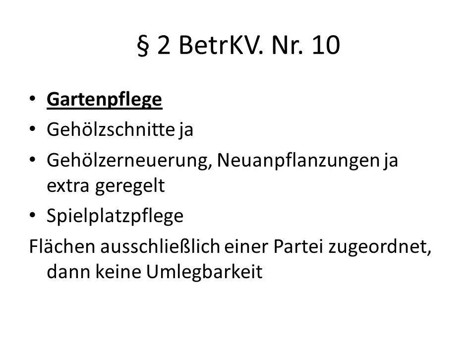 § 2 BetrKV. Nr. 10 Gartenpflege Gehölzschnitte ja Gehölzerneuerung, Neuanpflanzungen ja extra geregelt Spielplatzpflege Flächen ausschließlich einer P