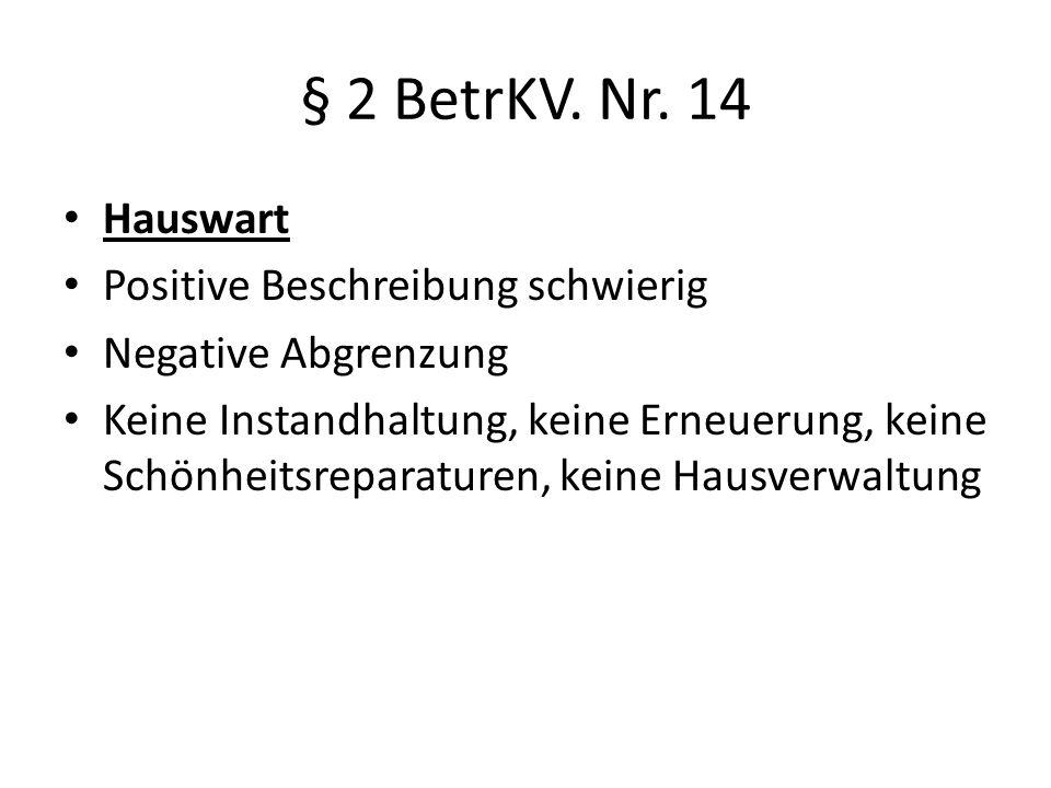 § 2 BetrKV. Nr. 14 Hauswart Positive Beschreibung schwierig Negative Abgrenzung Keine Instandhaltung, keine Erneuerung, keine Schönheitsreparaturen, k