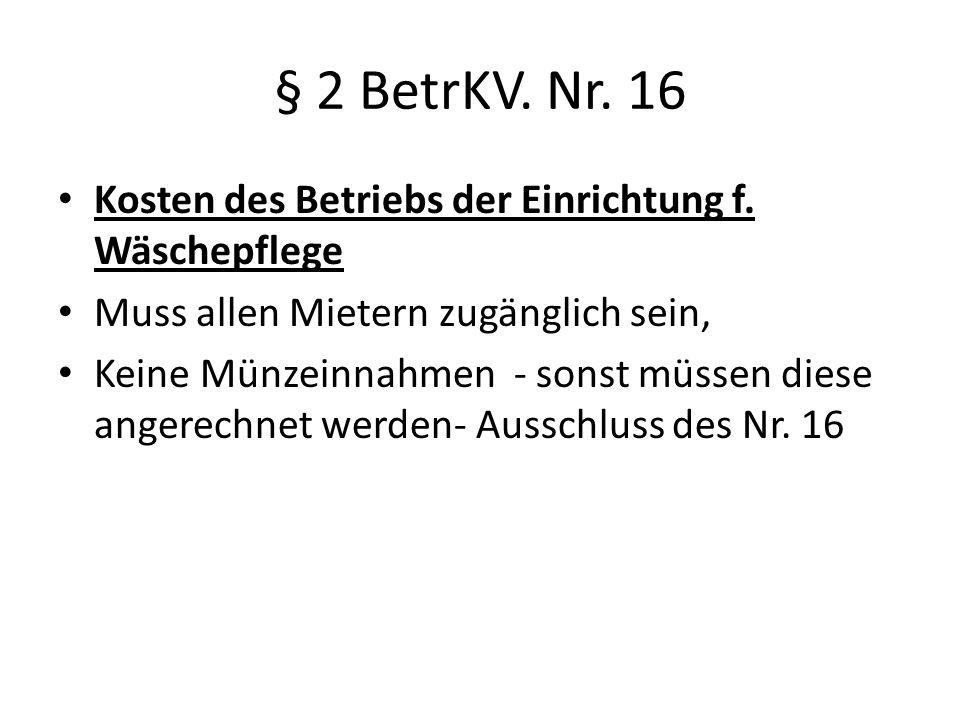 § 2 BetrKV.Nr. 16 Kosten des Betriebs der Einrichtung f.