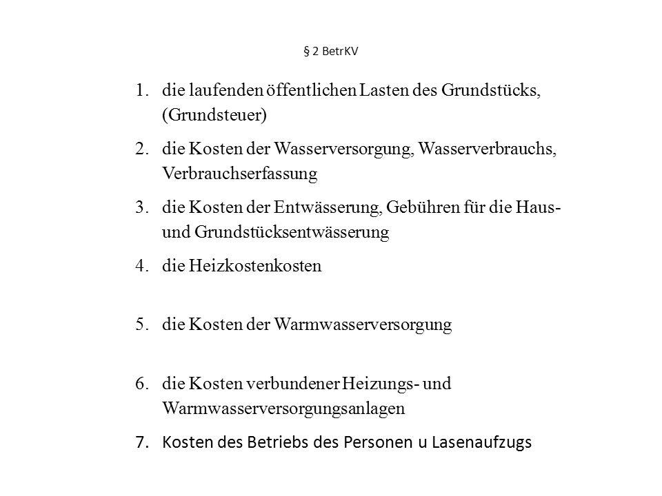§ 2 BetrKV 1.die laufenden öffentlichen Lasten des Grundstücks, (Grundsteuer) 2.