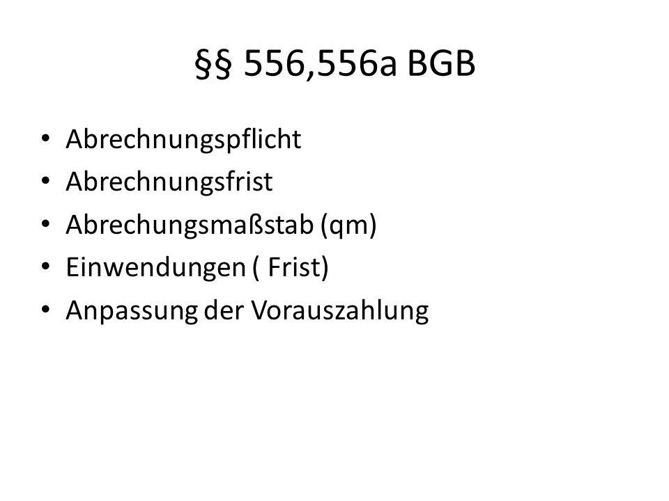 §§ 556,556a BGB Abrechnungspflicht Abrechnungsfrist Abrechungsmaßstab (qm) Einwendungen ( Frist) Anpassung der Vorauszahlung