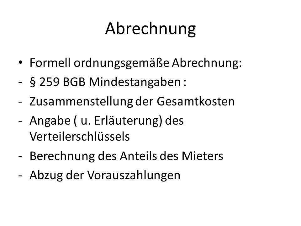 Abrechnung Formell ordnungsgemäße Abrechnung: -§ 259 BGB Mindestangaben : -Zusammenstellung der Gesamtkosten -Angabe ( u.