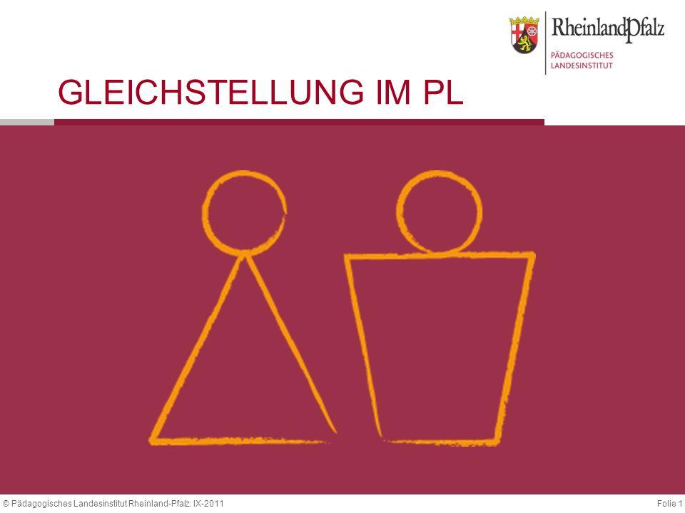 Folie 1© Pädagogisches Landesinstitut Rheinland-Pfalz. IX-2011 GLEICHSTELLUNG IM PL