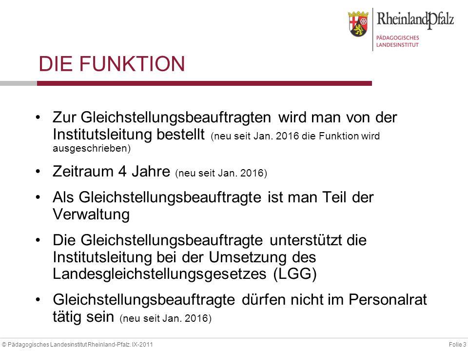 Folie 3© Pädagogisches Landesinstitut Rheinland-Pfalz. IX-2011 DIE FUNKTION Zur Gleichstellungsbeauftragten wird man von der Institutsleitung bestellt