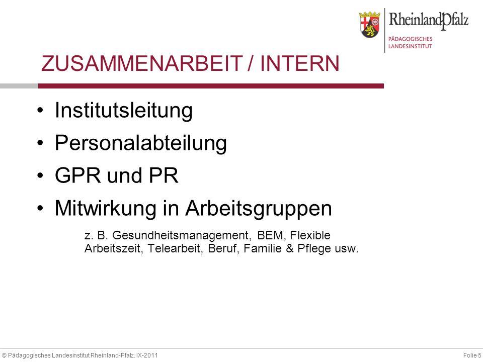 Folie 5© Pädagogisches Landesinstitut Rheinland-Pfalz. IX-2011 ZUSAMMENARBEIT / INTERN Institutsleitung Personalabteilung GPR und PR Mitwirkung in Arb