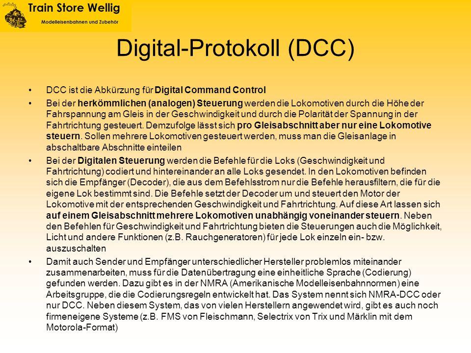 Digital-Protokoll (DCC) DCC ist die Abkürzung für Digital Command Control Bei der herkömmlichen (analogen) Steuerung werden die Lokomotiven durch die
