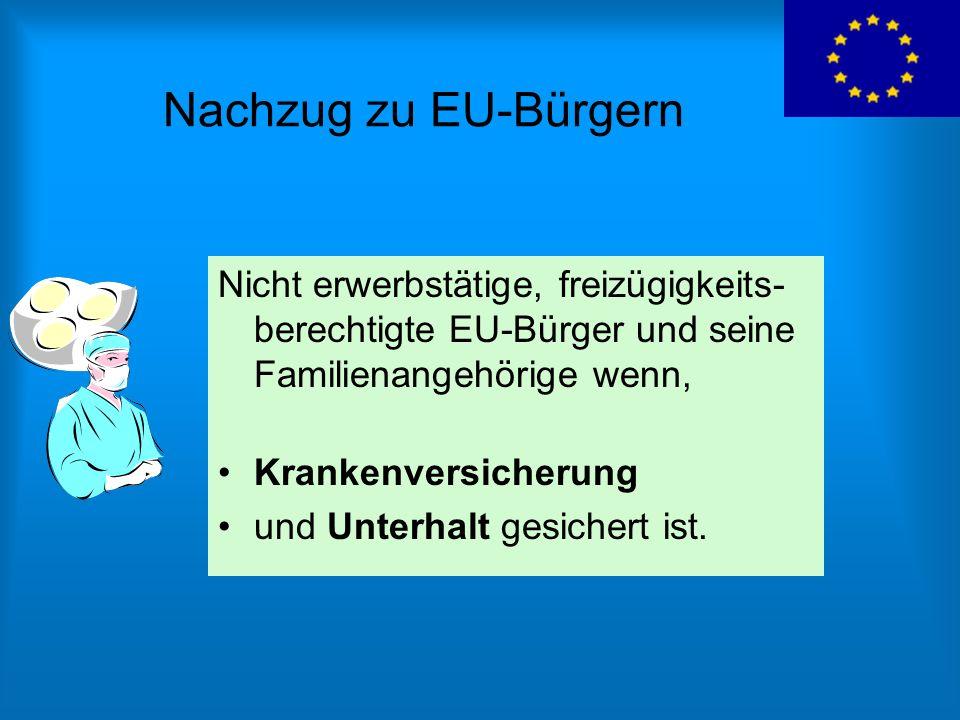 Nachzug zu EU-Bürgern Nicht erwerbstätige, freizügigkeits- berechtigte EU-Bürger und seine Familienangehörige wenn, Krankenversicherung und Unterhalt