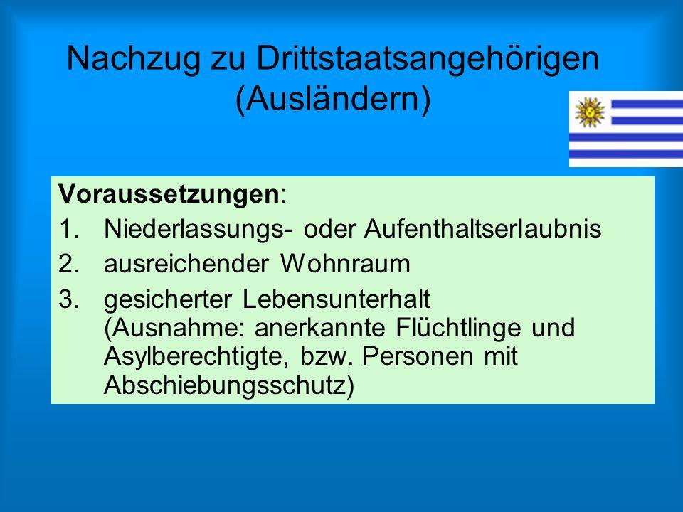 Nachzug zu Drittstaatsangehörigen (Ausländern) Voraussetzungen: 1.Niederlassungs- oder Aufenthaltserlaubnis 2.ausreichender Wohnraum 3.gesicherter Leb