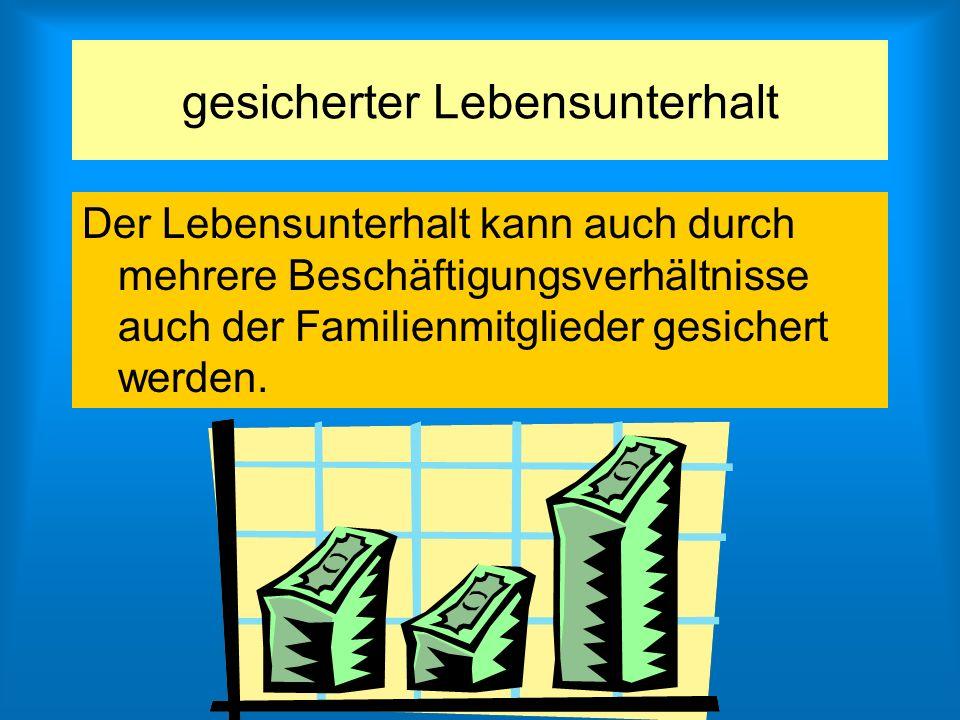 Der Lebensunterhalt kann auch durch mehrere Beschäftigungsverhältnisse auch der Familienmitglieder gesichert werden. gesicherter Lebensunterhalt