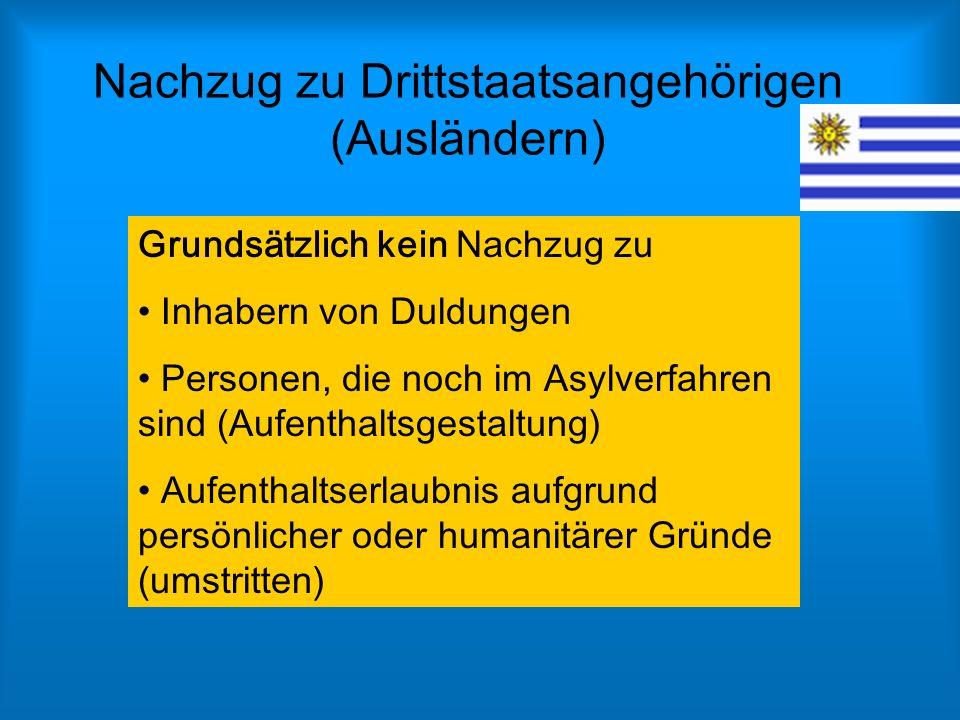 Nachzug zu Drittstaatsangehörigen (Ausländern) Grundsätzlich kein Nachzug zu Inhabern von Duldungen Personen, die noch im Asylverfahren sind (Aufentha