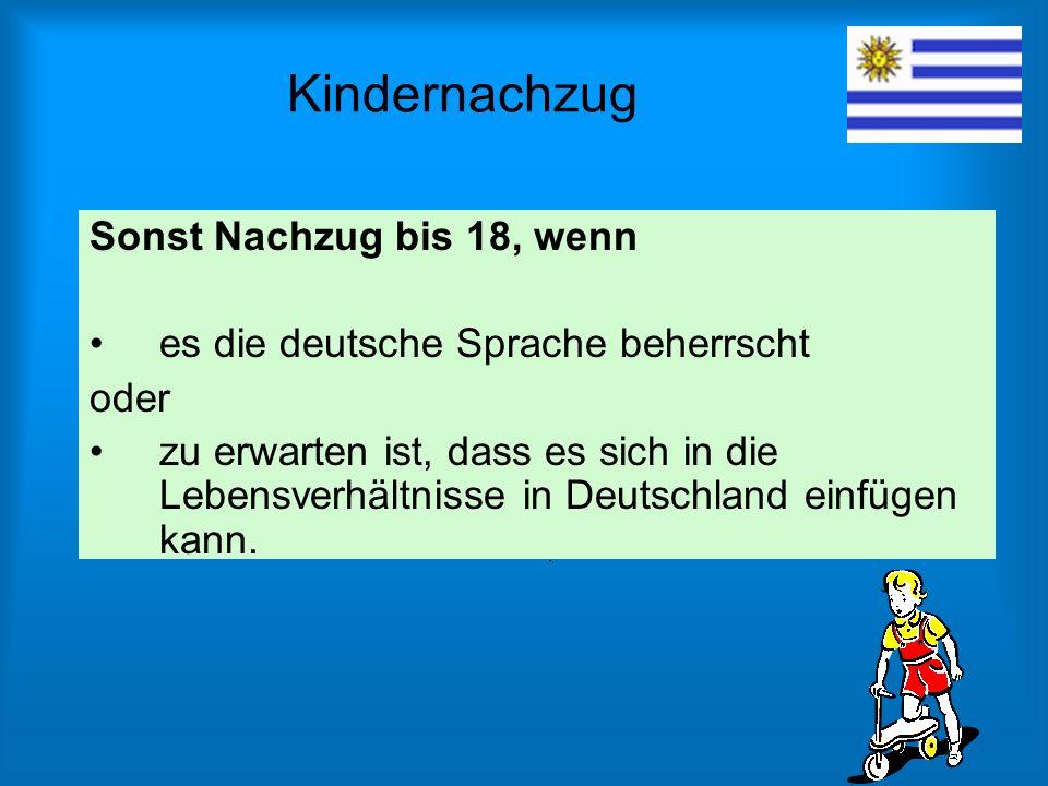 Kindernachzug Sonst Nachzug bis 18, wenn es die deutsche Sprache beherrscht oder zu erwarten ist, dass es sich in die Lebensverhältnisse in Deutschlan