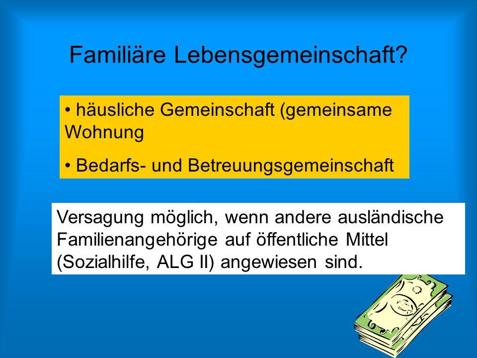 Familiäre Lebensgemeinschaft? Versagung möglich, wenn andere ausländische Familienangehörige auf öffentliche Mittel (Sozialhilfe, ALG II) angewiesen s